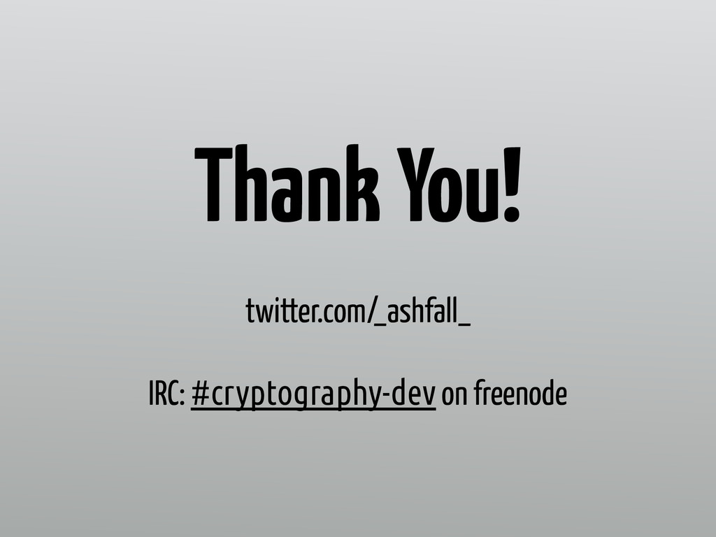Thank You! twitter.com/_ashfall_ IRC: #cryptogr...