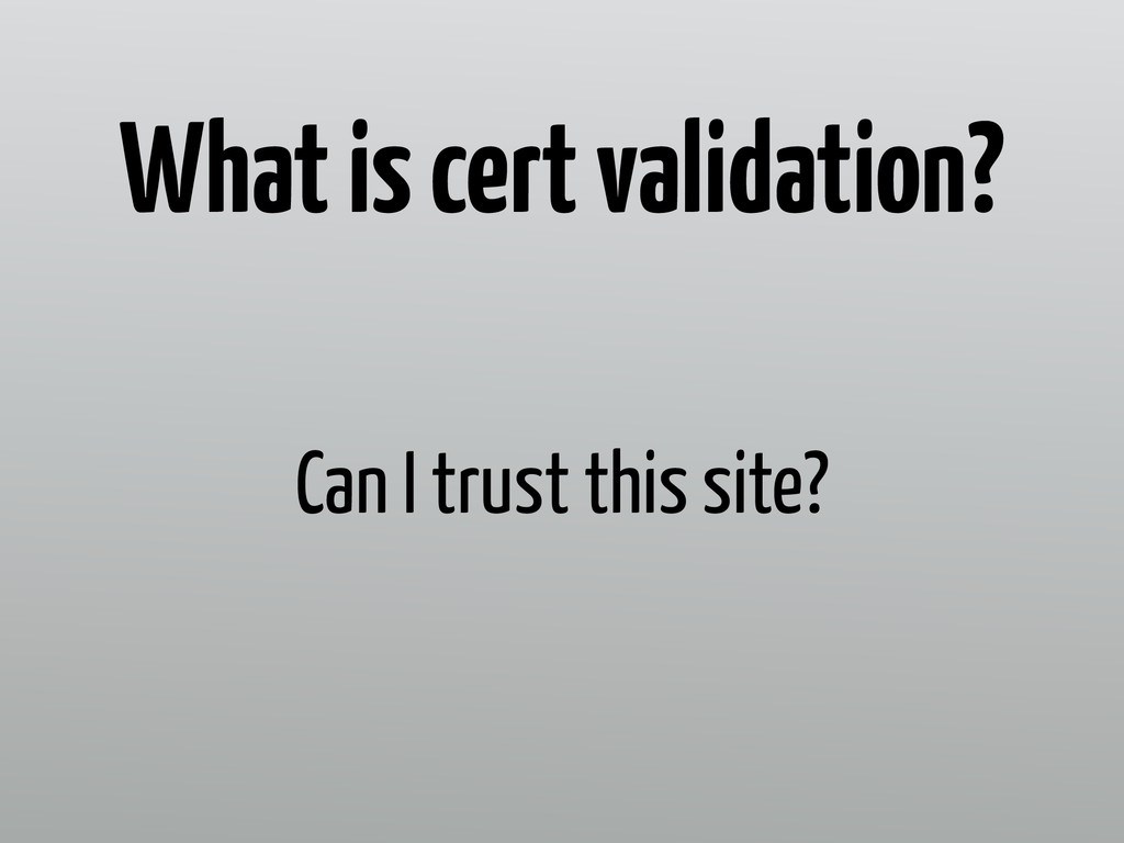 Can I trust this site? What is cert validation?
