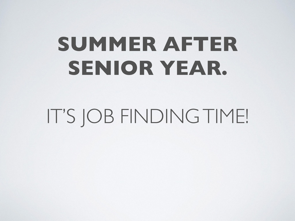 IT'S JOB FINDING TIME! SUMMER AFTER	 