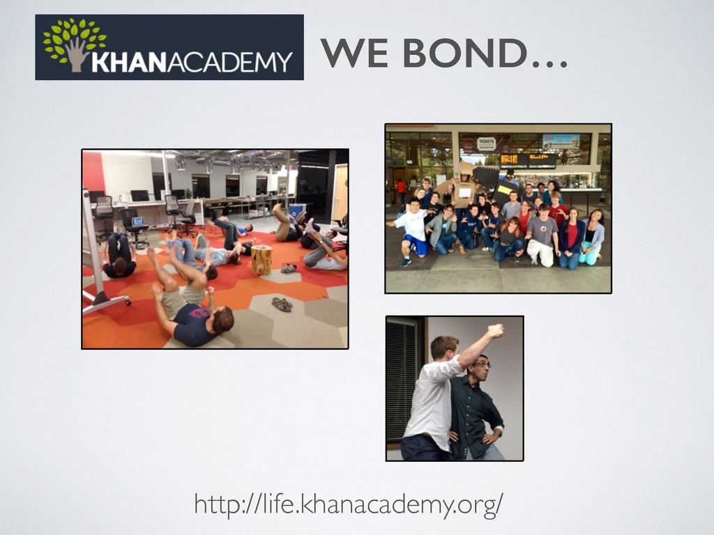 WE BOND… http://life.khanacademy.org/