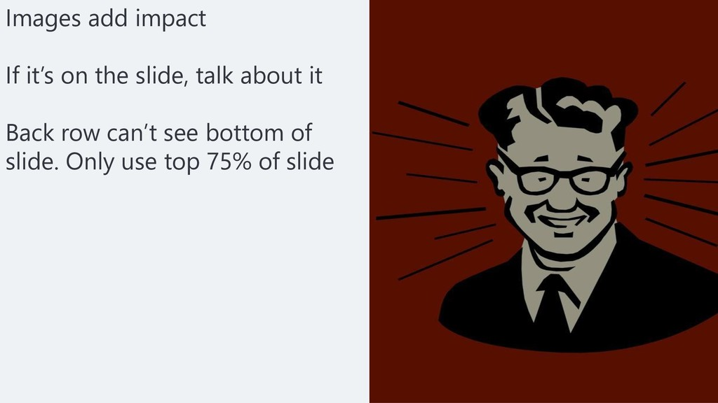 Images add impact If it's on the slide, talk ab...