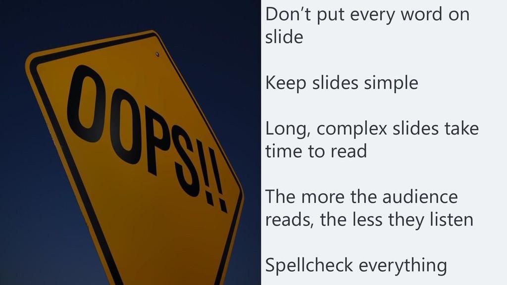 Don't put every word on slide Keep slides simpl...