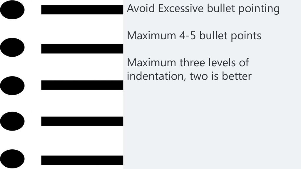 Avoid Excessive bullet pointing Maximum 4-5 bul...