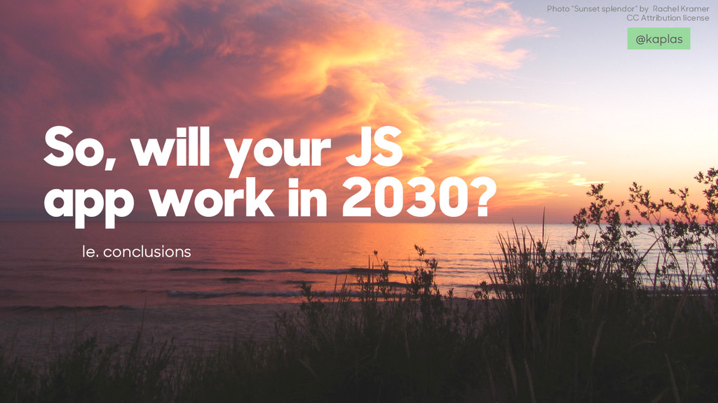 So, will your JS app work in 2030? Ie. conclusi...