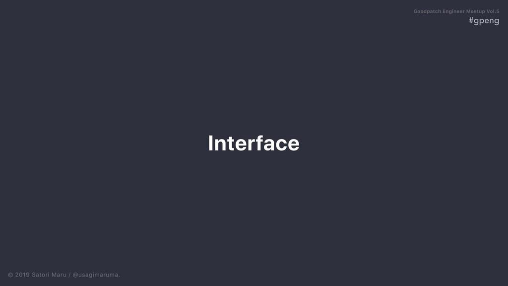 © 2019 Satori Maru / @usagimaruma. Interface #g...