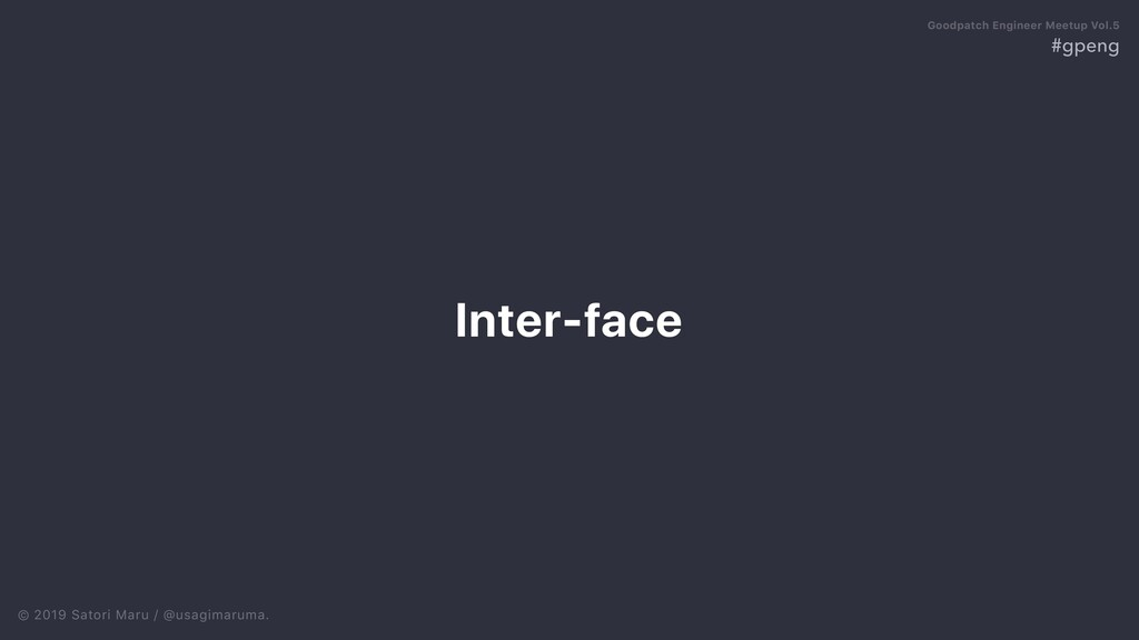 © 2019 Satori Maru / @usagimaruma. Inter-face #...