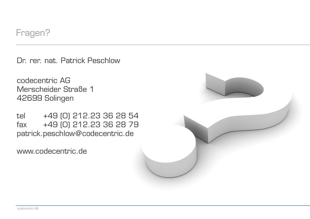 codecentric AG Fragen? Dr. rer. nat. Patrick Pe...