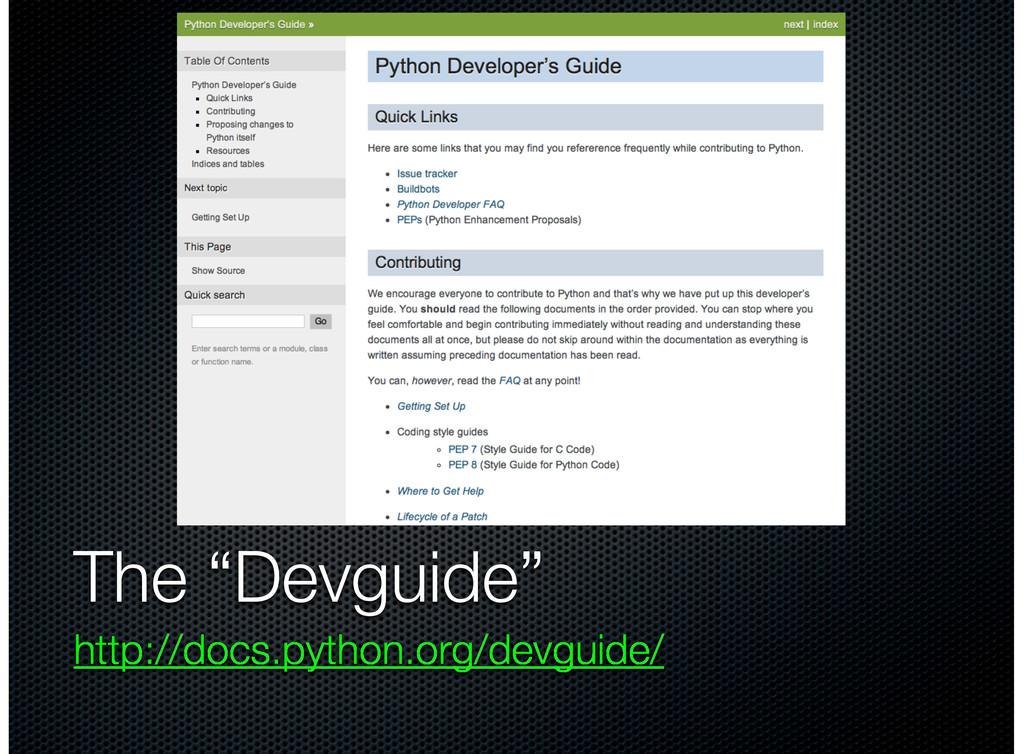 """The """"Devguide"""" http://docs.python.org/devguide/"""