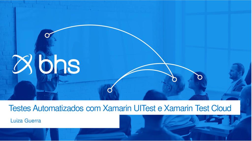 Testes Automatizados com Xamarin UITest e Xamar...