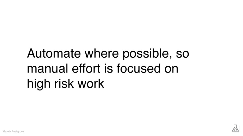 Automate where possible, so manual effort is fo...