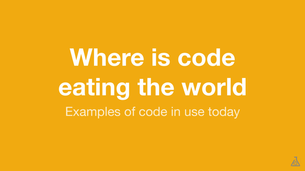 Where is code eating the world Examples of code...
