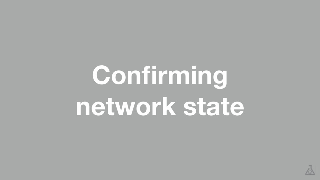 Confirming network state