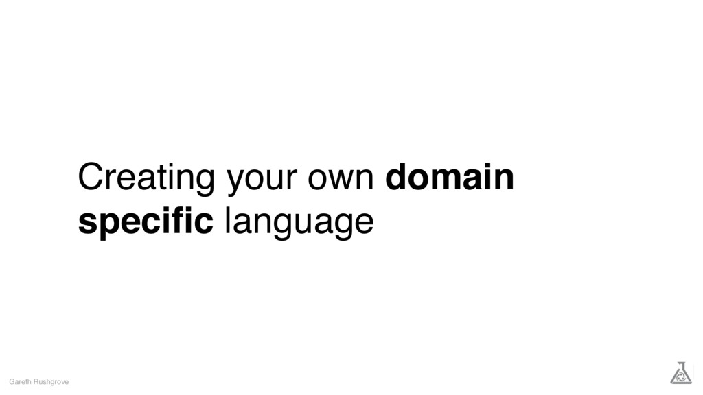 Creating your own domain specific language Garet...