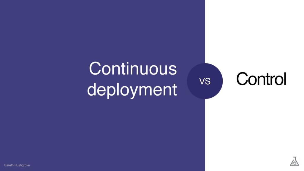VS Continuous deployment Gareth Rushgrove Contr...