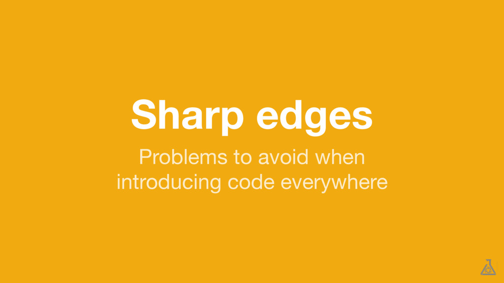 Sharp edges Problems to avoid when  introducing...