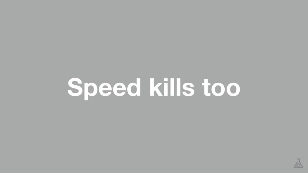 Speed kills too