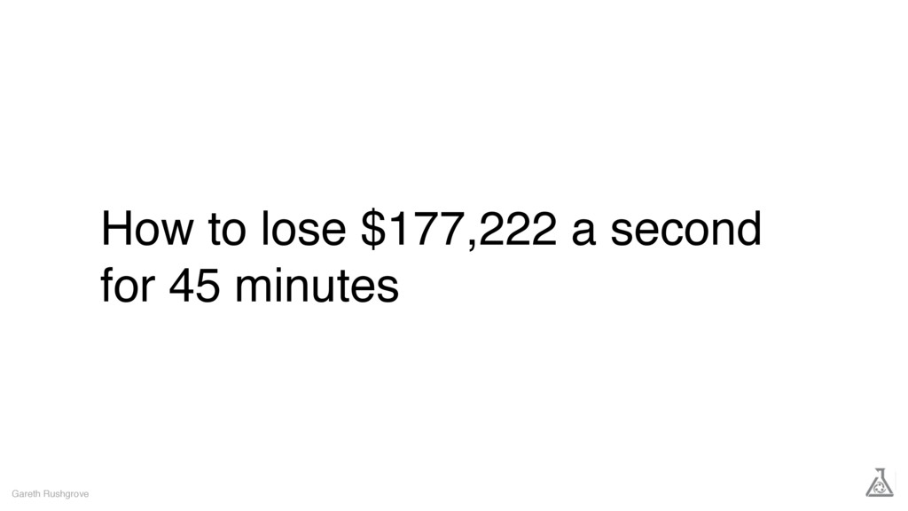 How to lose $177,222 a second for 45 minutes Ga...
