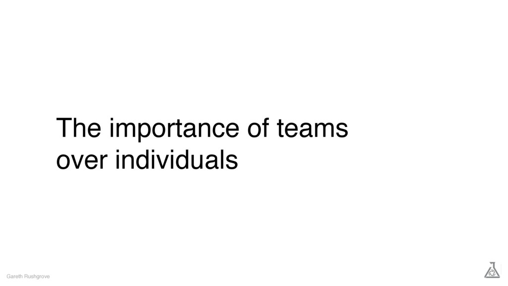 The importance of teams over individuals Gareth...