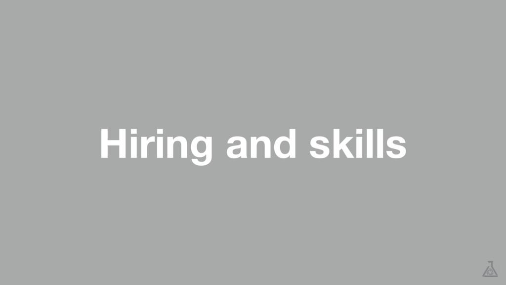 Hiring and skills