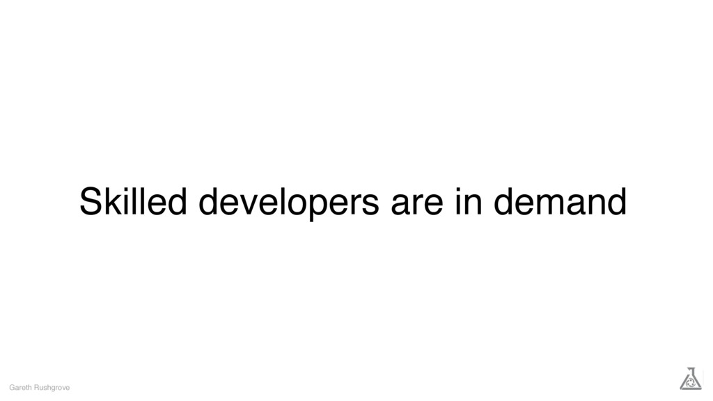 Skilled developers are in demand Gareth Rushgro...