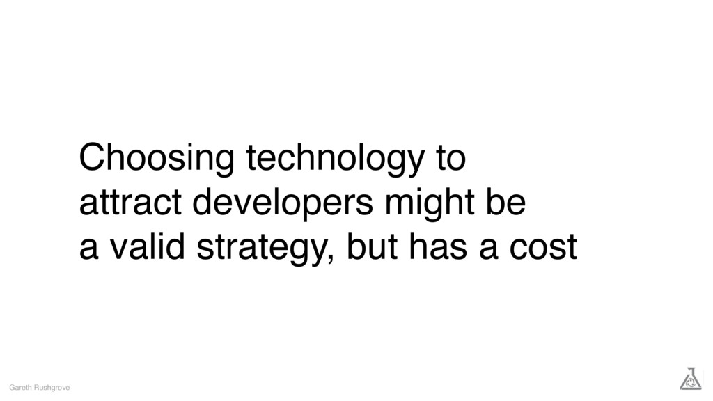 Choosing technology to attract developers might...