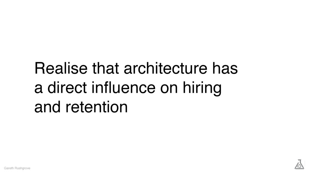 Realise that architecture has a direct influence...