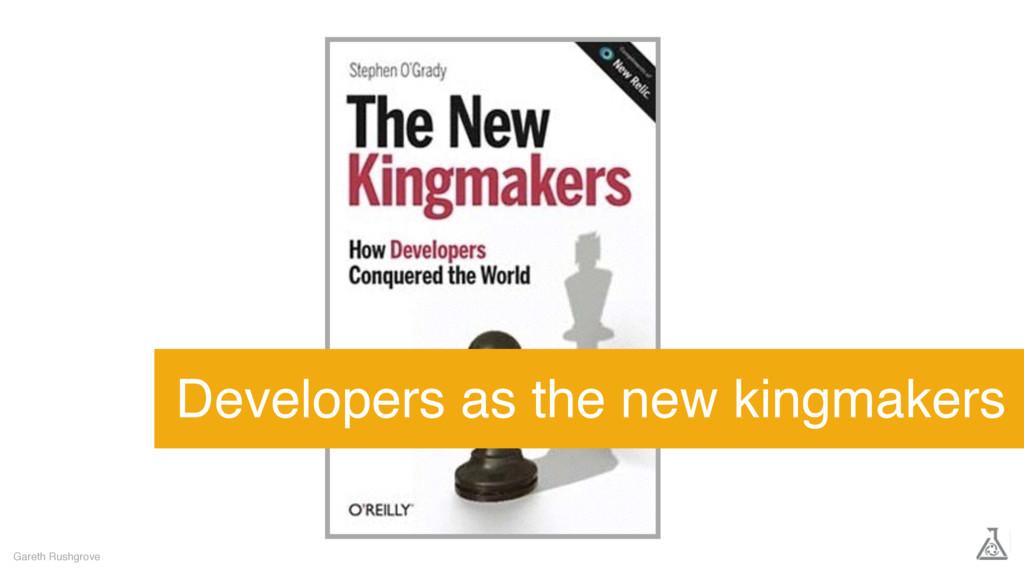 Gareth Rushgrove Developers as the new kingmake...