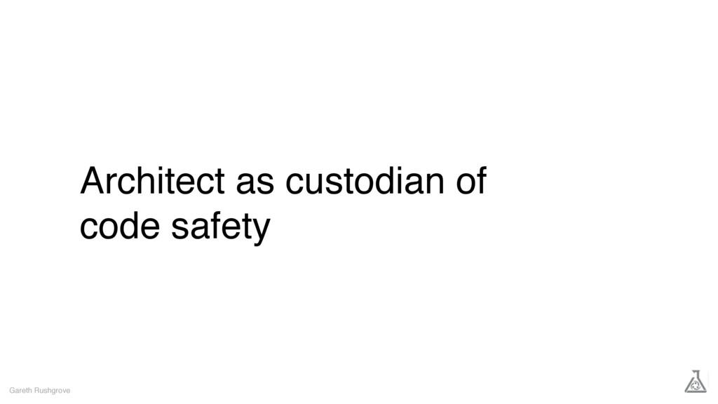 Architect as custodian of code safety Gareth Ru...