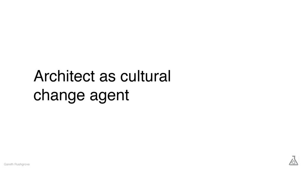 Architect as cultural change agent Gareth Rushg...