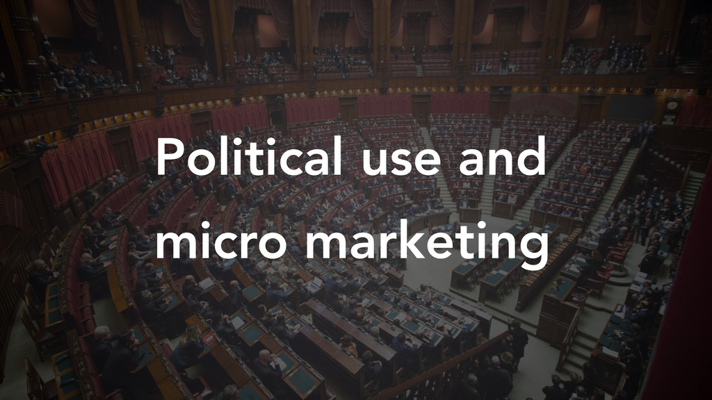 Political use and micro marketing