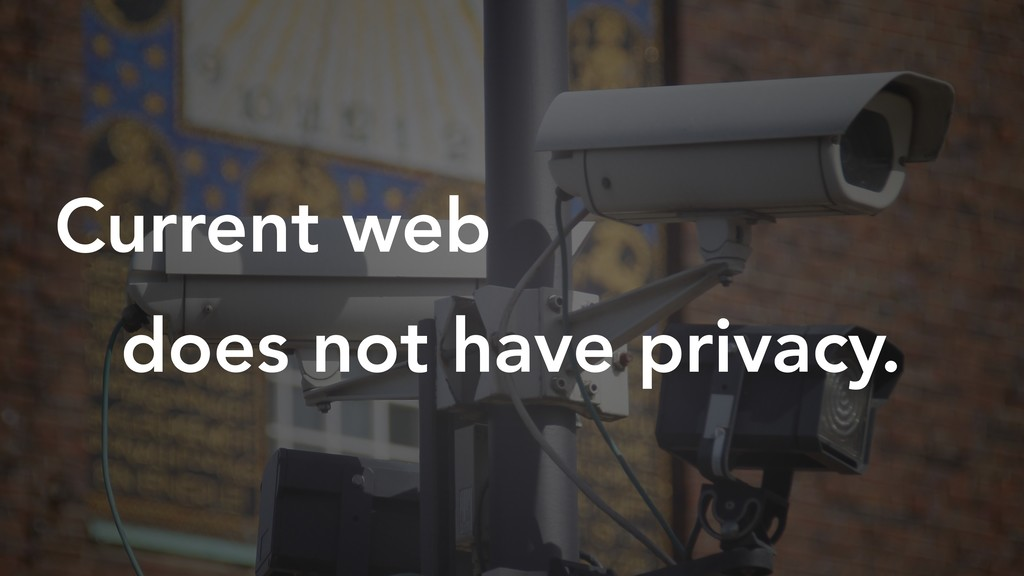 Current web does not have privacy.