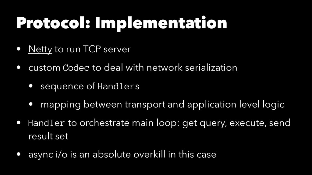 Protocol: Implementation • Netty to run TCP ser...