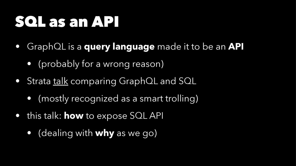 SQL as an API • GraphQL is a query language mad...