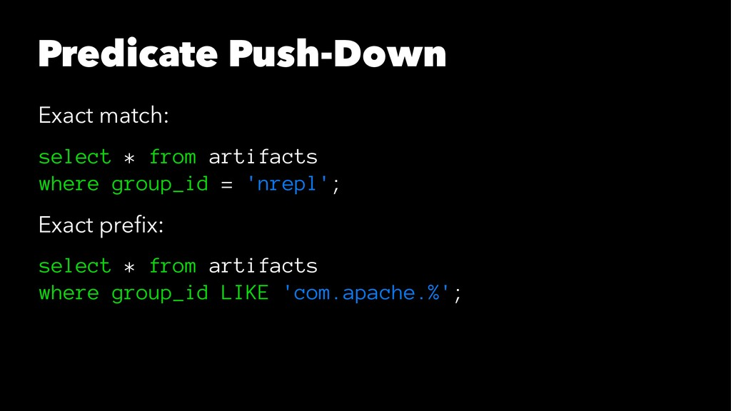 Predicate Push-Down Exact match: select * from ...