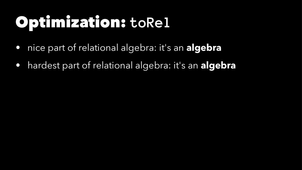 Optimization: toRel • nice part of relational a...