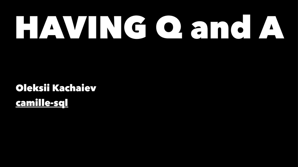 HAVING Q and A Oleksii Kachaiev camille-sql