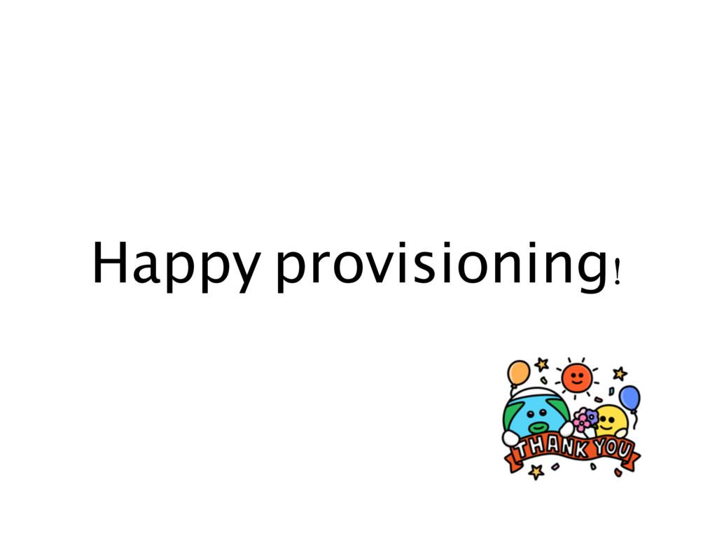 Happy provisioning!