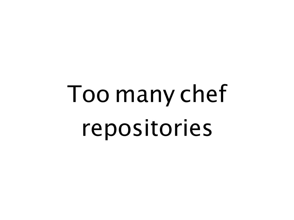 Too many chef repositories