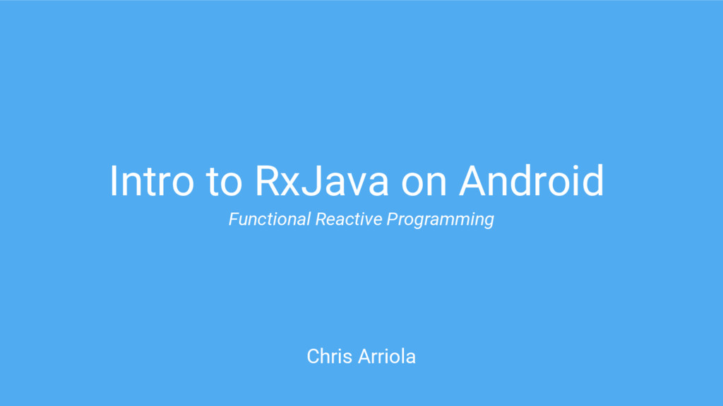 Intro to RxJava on Android Chris Arriola Functi...