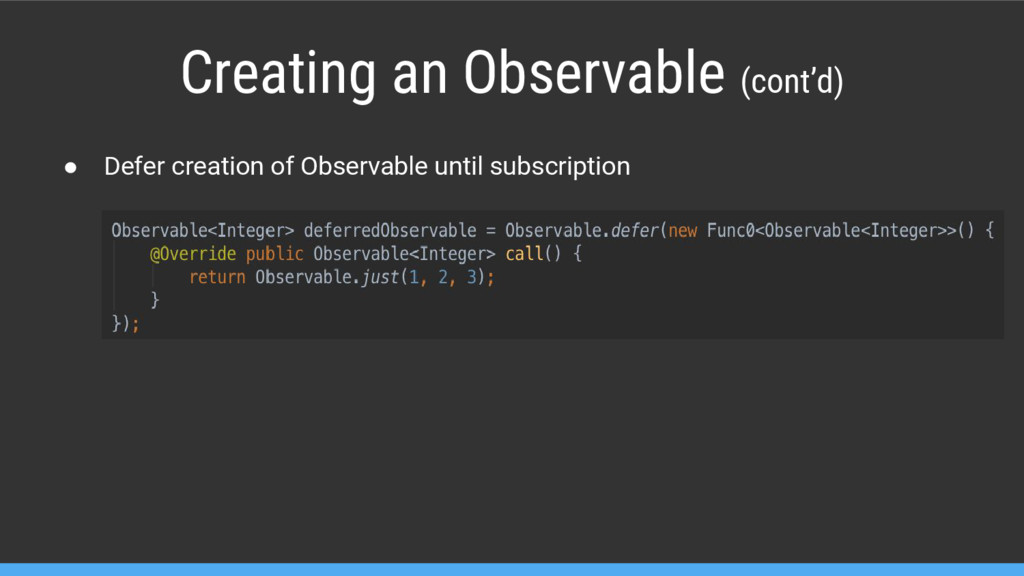Creating an Observable (cont'd) ● Defer creatio...