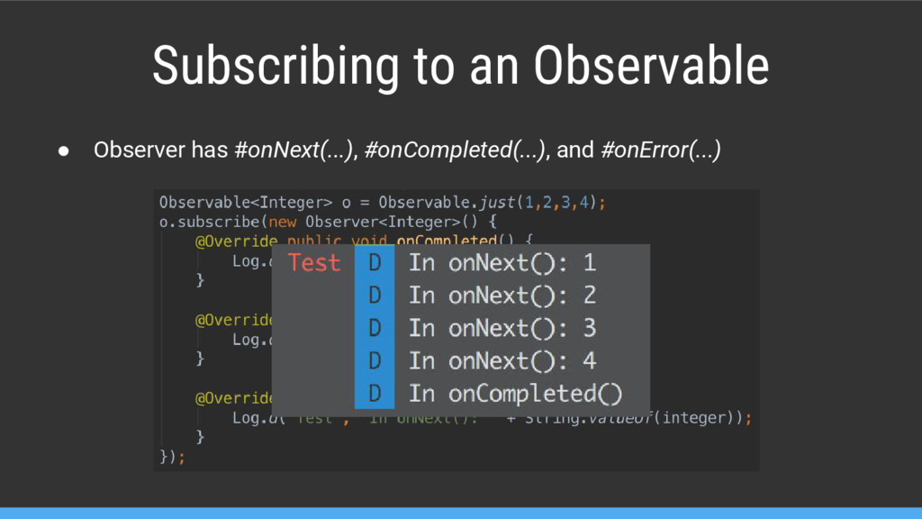 Subscribing to an Observable ● Observer has #on...
