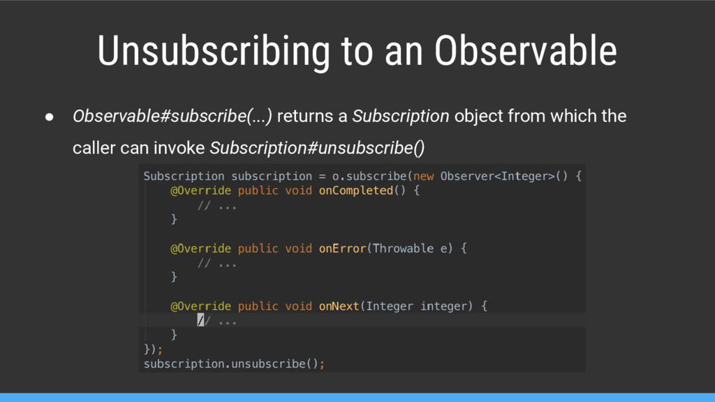 Unsubscribing to an Observable ● Observable#sub...