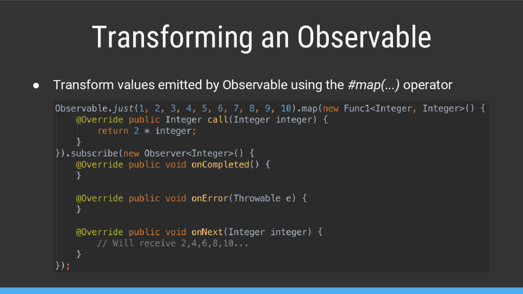 Transforming an Observable ● Transform values e...