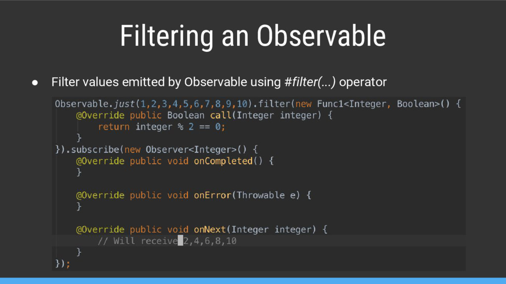 Filtering an Observable ● Filter values emitted...