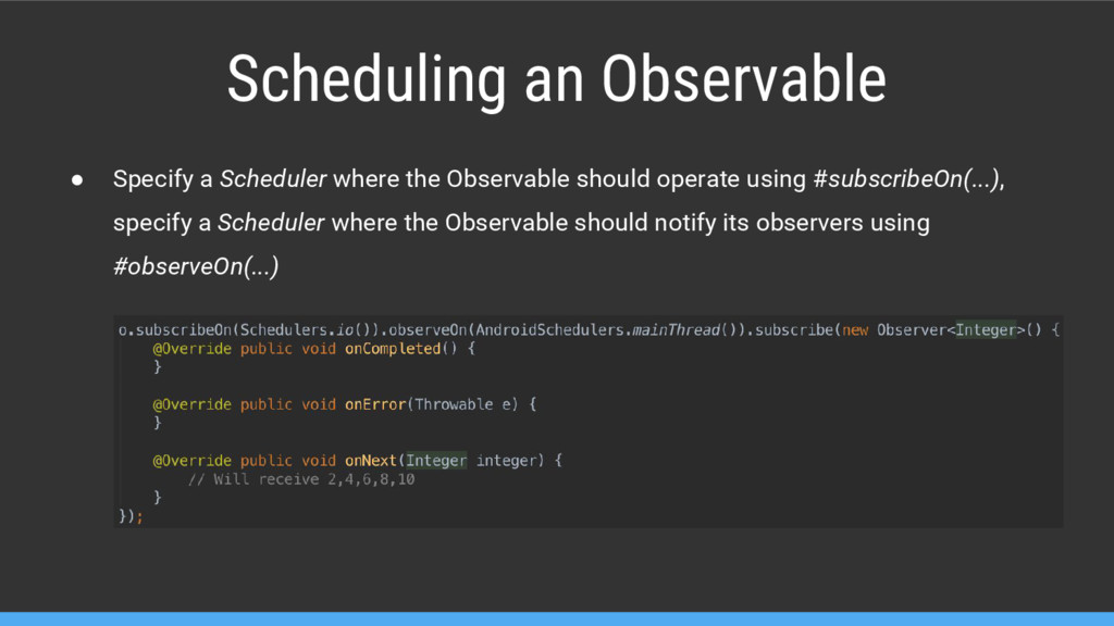 Scheduling an Observable ● Specify a Scheduler ...