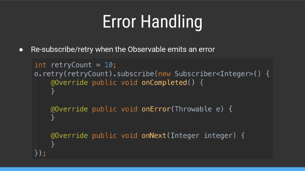 Error Handling ● Re-subscribe/retry when the Ob...