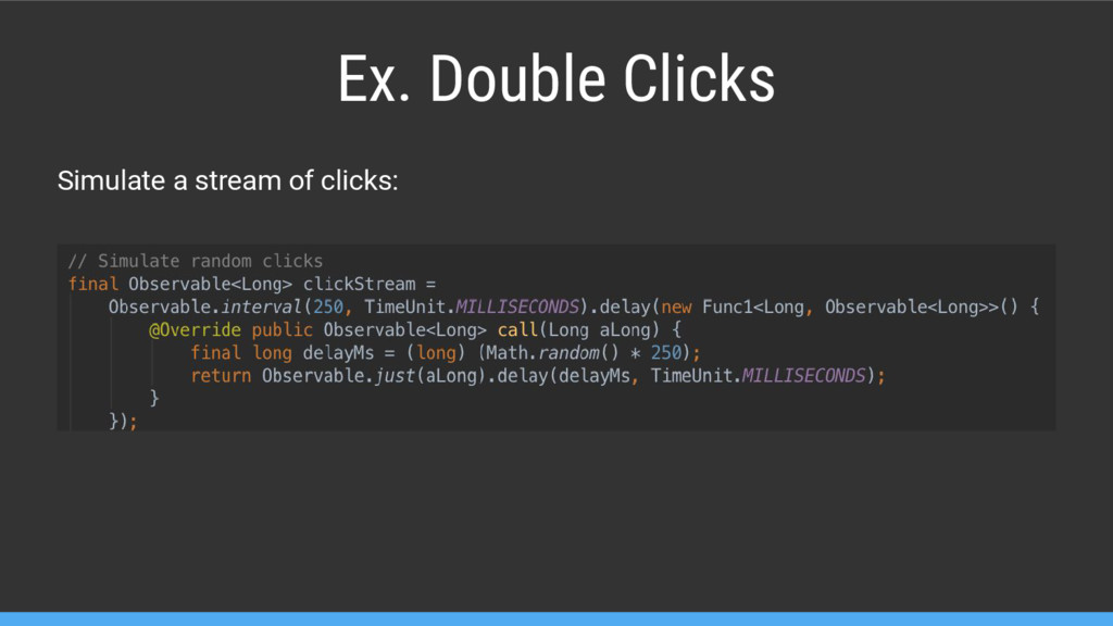 Ex. Double Clicks Simulate a stream of clicks: