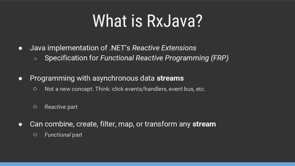 What is RxJava? ● Java implementation of .NET's...