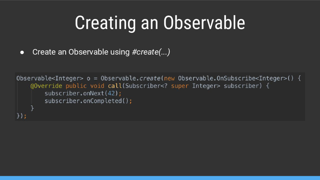 Creating an Observable ● Create an Observable u...