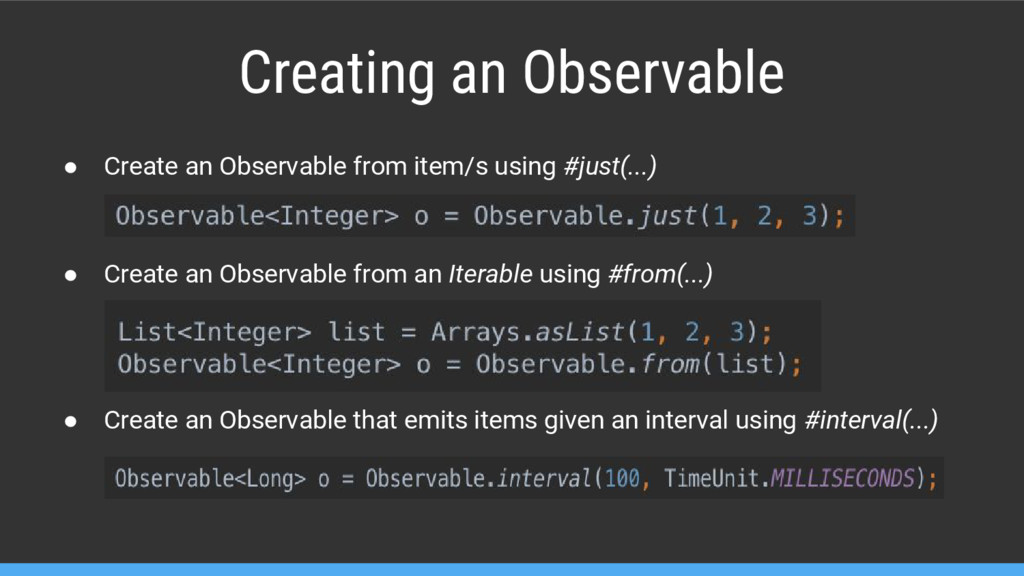 Creating an Observable ● Create an Observable f...